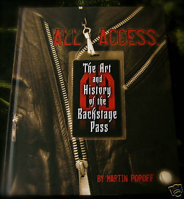 Martin Popoff's ALL ACCESS:THE Art and History of the Backstage Pass Rock N Roll