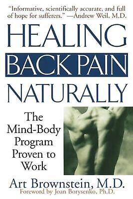 Healing Back Pain Naturally: The Mind Body Program Proven to Work by Arthur Brow