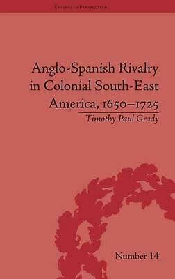 Anglo-Spanish Rivalry in Colonial South-East America, 1650-1725 by Timothy Paul