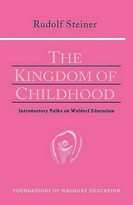 The Kingdom of Childhood: Seven Lectures and Answers to Questions Given in Torqu