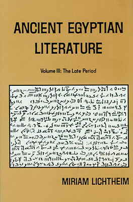 Ancient Egyptian Literature III: Late Period 10thC BC-1stC AD Hymns Biographies