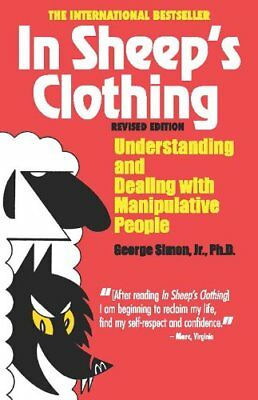 In Sheep's Clothing: Understanding and Dealing with Manipulative People-George K