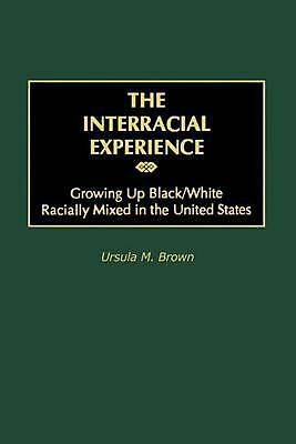 The Interracial Experience: Growing Up Black/White Racially Mixed in the United