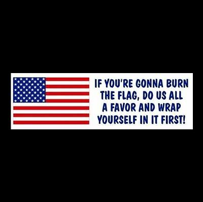"""Funny """"IF YOU BURN THE FLAG ... WRAP YOURSELF IN IT"""" window decal BUMPER STICKER"""