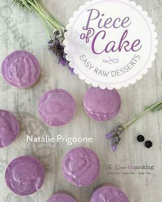 NEW A Piece of Cake: Easy Raw Desserts by Natalie M. Prigoone Paperback Book (En