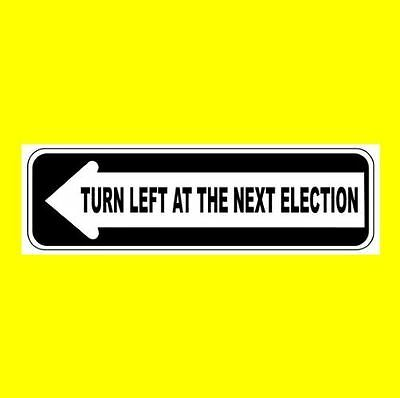 """TURN LEFT AT THE NEXT ELECTION"" Pro Democrat BUMPER STICKER Anti Republican GOP"