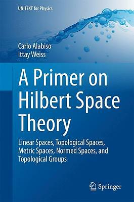 A Primer on Hilbert Space Theory Carlo Alabiso
