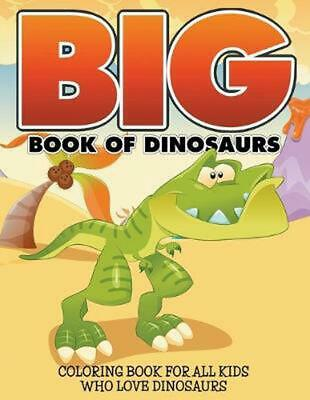 Big Book Of Dinosaurs Coloring For All Kids Who Love By Bowe Pac