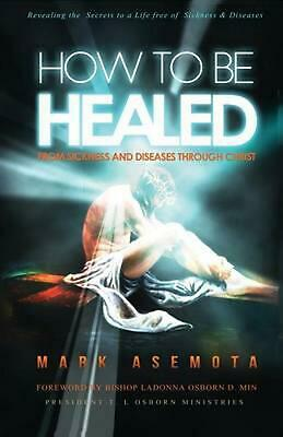 How To be Healed from Sickness and diseases Through Christ: Revealing The Secret
