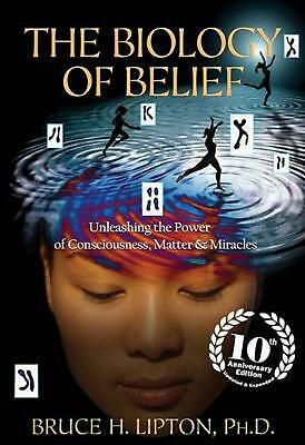 The Biology of Belief 10th Anniversary Edition: Unleashing the Power of Consciou