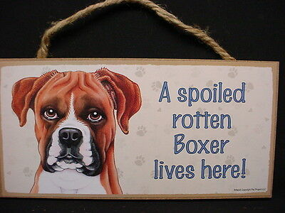 BOXER A Spoiled Rotten DOG SIGN wood WALL hanging PLAQUE puppy UNCROPPED NEW