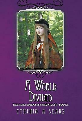 A World Divided: The Fairy Princess Chronicles - Book 1 by Cynthia A. Sears (Eng
