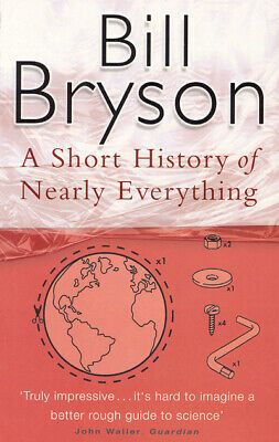A short history of nearly everything by Bill Bryson (Paperback)