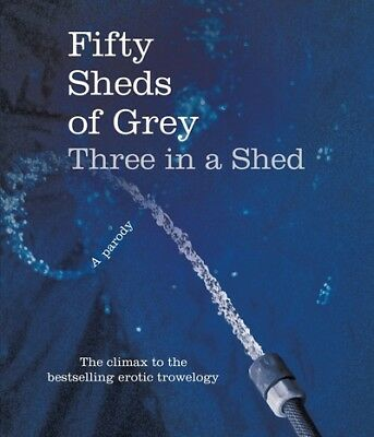 Fifty sheds of grey: three in a shed by C. T. Grey (Hardback)