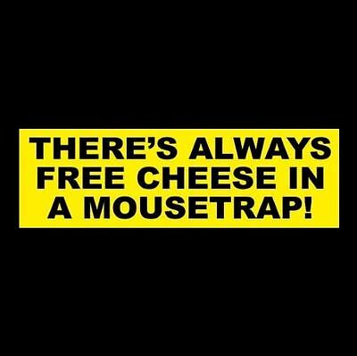 """""""THERE'S ALWAYS FREE CHEESE IN A MOUSETRAP"""" Anti Obama Hillary STICKER Infowars"""