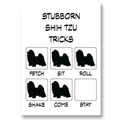 SHIH TZU Stubborn Tricks FRIDGE MAGNET Steel Case Funny