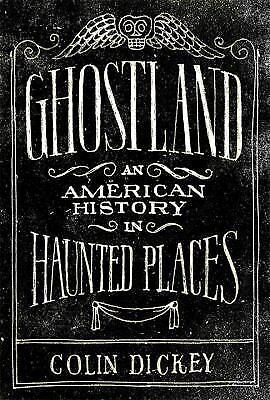 Ghostland : An American History in Haunted Places by Colin Dickey (2016,...