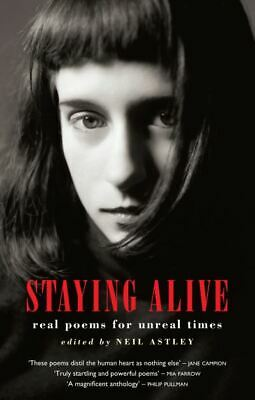 Staying alive: real poems for unreal times by Neil Astley (Paperback)