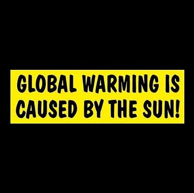 "Funny ""GLOBAL WARMING IS CAUSED BY THE SUN"" Anti Obama BUMPER STICKER decal GOP"