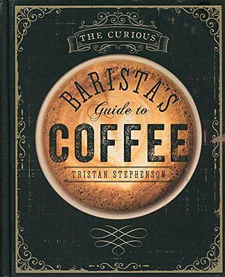 The Curious Baristas Guide to Coffee, Tristan Stephenson | Hardcover Book | 9781