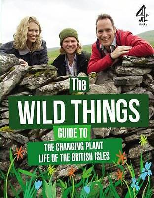 The Wild Things Guide to the Changing Plants of the British Isles