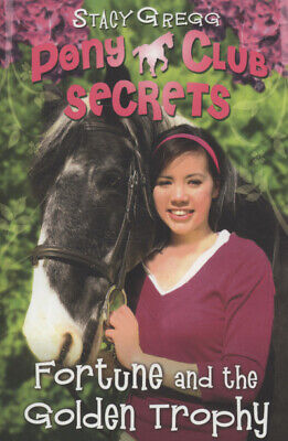 The Pony Club secrets series: Fortune and the golden trophy by Stacy Gregg
