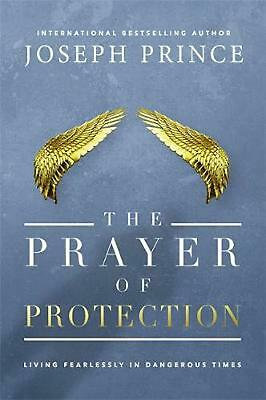 The Prayer of Protection: Living Fearlessly in Dangerous Times by Joseph Prince