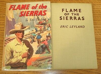 Eric Leyland - Flame Of The Sierras - First Printing & Original D/J - 1949