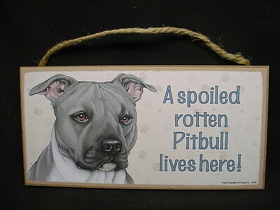 PITBULL A Spoiled Rotten DOG PRINT SIGN wood PLAQUE Gray Pit Bull Terrier puppy