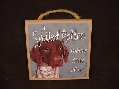 POINTER Spoiled Rotten Dog SIGN Hanging Easel Stand WOOD PLAQUE German Shorthair