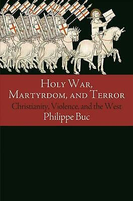 Holy War, Martyrdom, and Terror: Christianity, Violence, and the West by Philipp