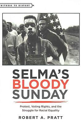 Selma's Bloody Sunday: Protest, Voting Rights, and the Struggle for Racial Equal