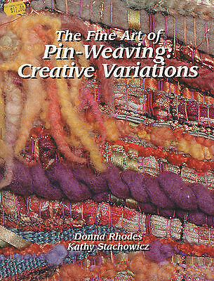The Fine Art of Pin-Weaving: Creative Variations by D Rhodes & K Stachowicz