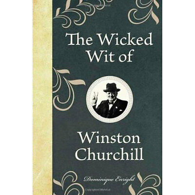 The Wicked Wit of Winston Churchill by Dominique Enright (Hardback), Books, New