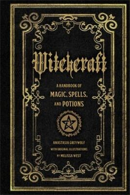 Witchcraft: A Handbook of Magic Spells and Potions by Anastasia Greyleaf Hardcov