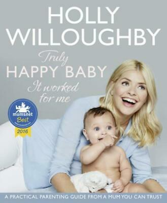 Truly happy baby: it worked for me by Holly Willoughby (Paperback)
