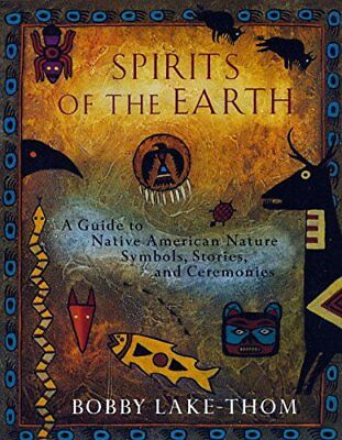 Spirits of the Earth: A Guide to Native American Nature Symbols, Stories, and Ce