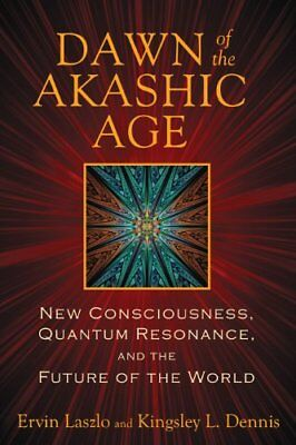 Dawn of the Akashic Age : New Consciousness, Quantum Resonance, and the Future o