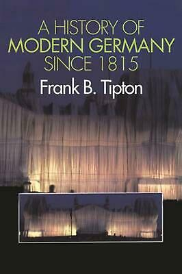A History of Modern Germany Since 1815 by Frank B. Tipton (English) Paperback Bo