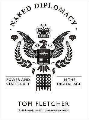 Naked Diplomacy: Power and Statecraft in the Digital Age by Tom Fletcher...