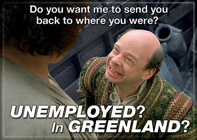 Princess Bride Photo Quality Magnet: Unemployed in Greenland