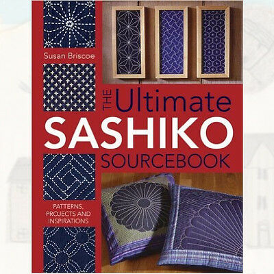 The Ultimate Sashiko Sourcebook: Patterns, Projects Book By Susan Briscoe, NEW