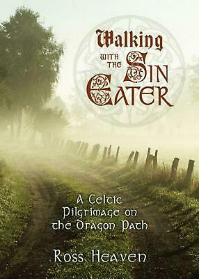 Walking with the Sin Eater: A Celtic Pilgrimage on the Dragon Path by Ross Heave