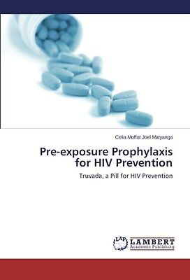 Pre-exposure Prophylaxis for HIV Prevention Truvada, a Pill for HIV Prevention