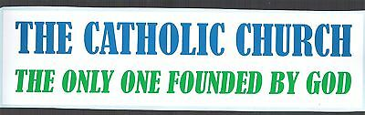 The Catholic Church~~The Only One Founded By God  ~~  Bumper Sticker!!