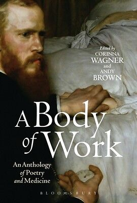 A Body of Work: An Anthology of Poetry and Medicine (Paperback), Wagner, Corinn.