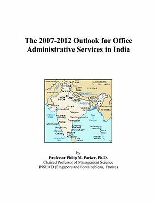 The 2007-2012 Outlook for Office Administrative Services in India Anglais Broche