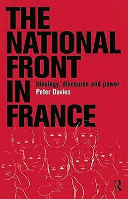 The National Front in France Ideology, Discourse and Power Peter Davies Angla 1