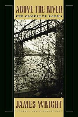 Above the River: The Complete Poems by James Wright (English) Paperback Book Fre