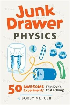 Junk Drawer Science: Junk Drawer Physics : 50 Awesome Experiments That Don't...